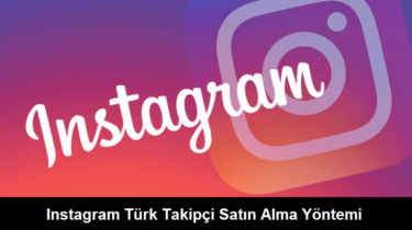 Instagram Türk Takipçi Satın Alma Yöntemi